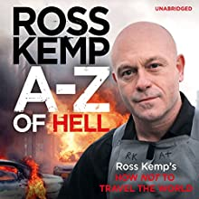 A to Z of Hell: Ross Kemp's How Not to Travel the World (       UNABRIDGED) by Ross Kemp Narrated by Mark Meadows
