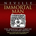 Immortal Man: The Greatest Lectures by the Visionary Mystic Audiobook by Neville Goddard, Margaret Ruth Broome - editor Narrated by Mitch Horowitz