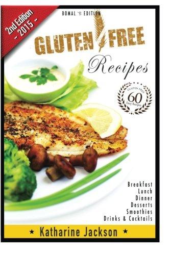 Gluten Free: Gluten Free Diet - 60 Gluten Free Recipes - 2nd Edition - (Gluten Free Cookbook, Gluten-Free Baking Classics, Gluten-Free Recipes, Gluten-Free Sugar-Free Dairy-Free, Cooking) (Volume 1) by Katharine Jackson
