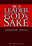 img - for Be a Leader for God's Sake by Bruce E. Winston (2002-11-01) book / textbook / text book