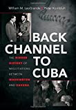 img - for Back Channel to Cuba: The Hidden History of Negotiations between Washington and Havana book / textbook / text book