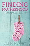 Finding Motherhood: An Unexpected Journey