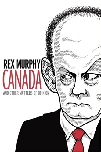Canada and Other Matters of Opinion written by Rex Murphy