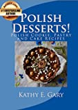 Polish Desserts! Polish Cookie, Pastry and Cake Recipes (Easy Ethnic Dishes Book 4)