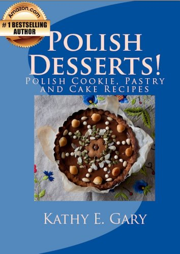 Kathy Gary - Polish Desserts! Polish Cookie, Pastry and Cake Recipes