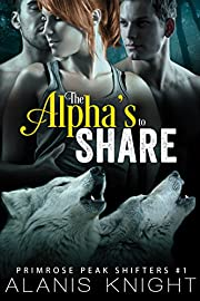 The Alpha's to Share: A BBW Shifter Menage Romance (Primrose Peak Shifters Book 1)
