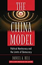 The China Model: Political Meritocracy And The Limits Of Democracy