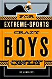 For Extreme Sports-Crazy Boys Only