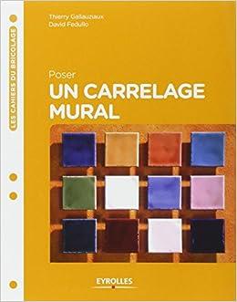 Poser un carrelage mural 9782212134902 books - Carrelage mural facile a poser ...