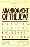 Abandonment of the Jews: America and the Holocaust 1941-1945 (0394740777) by David Wyman