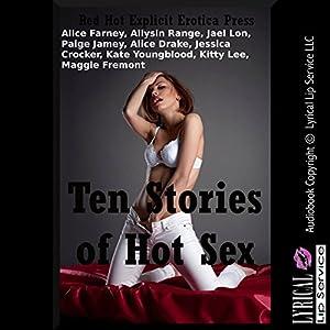 Ten Stories of Hot Sex: Ten Explicit Erotica Stories Audiobook