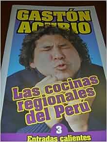 Las Cocinas Regionales Del Peru. Entradas Calientes By