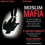 Muslim Mafia: Inside the Secret Underworld That's Conspiring to Islamize America | P. David Gaubatz,Paul Sperry