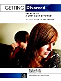 Getting Divorced: Secrets to a Low Cost Divorce* (Despite Your Ex and Lawyer)