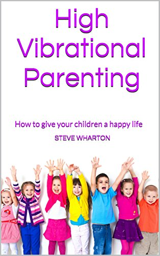 High Vibrational Parenting: How To Give Your Children A Happy Life front-958065