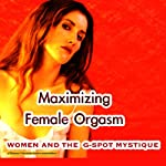 Maximizing Female Orgasm: Women and the G-Spot Mystique | Carol Queen