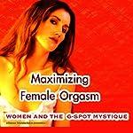 Maximizing Female Orgasm: Women and the G-Spot Mystique   Carol Queen