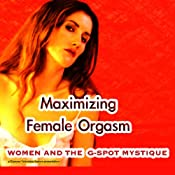 Maximizing Female Orgasm: Women and the G-Spot Mystique | [Carol Queen]