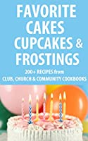 Favorite Cakes, Cupcakes & Frostings: 200+ Cake, Frosting and Cupcake Recipes from Club, Church & Community Cookbooks (English Edition)