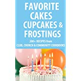 Favorite Cakes, Cupcakes & Frostings: 200+ Cake, Frosting and Cupcake Recipes from Club, Church & Community Cookbooks ~ Betty Belden