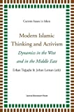 Modern Islamic Thinking and Activism: Dynamics in the West and in the Middle East (Current Issues in Islam)