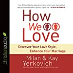 How We Love: Discover Your Love Style, Enhance Your Marriage | Milan Yerkovich,Kay Yerkovich