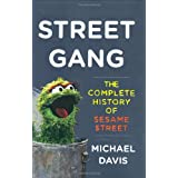 Street Gang: The Complete History of Sesame Street ~ Michael Davis