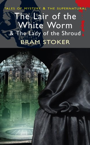 The Lair of the White Worm (with The Lady of the Shroud) (Mystery & Supernatural), Bram Stoker