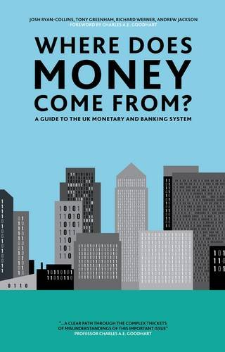 Where Does Money Come From?: A Guide to the UK Monetary & Banking System