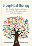 img - for Group Filial Therapy: The Complete Guide to Teaching Parents to Play Therapeutically with their Children book / textbook / text book