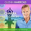 A Chakra Meditation Speech by Glenn Harrold Narrated by Glenn Harrold
