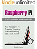Raspberry Pi: The Ultimate Guide to Raspberry Pi! Plus Raspberry Pi Projects, Tutorials, Troubleshooting, and Much More! (raspberry pi, raspberry pi python, raspberry pi projects)