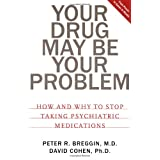 Your Drug May Be Your Problem: How and Why to Stop Taking Psychiatric Medicationsby Peter Roger Breggin