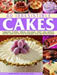 40 Irresistible Cakes: Over 40 fabulo...