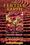 The Fertile Earth: Natures Energies in Agriculture, Soil Fertilisation and Forestry (Ecotechnology)