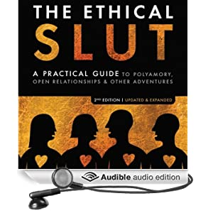 The Ethical Slut: A Practical Guide to Polyamory, Open Relationships, & Other Adventures (Unabridged)