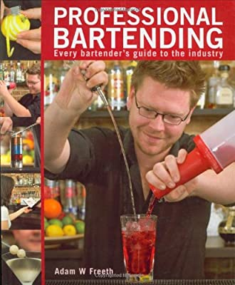 Professional Bartending: Every Bartender's Guide to the Industry