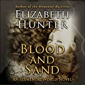 Blood and Sand: Elemental World, Book 2 (       UNABRIDGED) by Elizabeth Hunter Narrated by Dina Pearlman