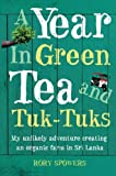 img - for A Year in Green Tea and Tuk-Tuks: My Unlikely Adventure Creating an Eco Farm in Sri Lanka book / textbook / text book