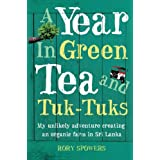 A Year in Green Tea and Tuk-Tuks: My unlikely adventure creating an eco farm in Sri Lankaby Rory Spowers