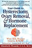 img - for Your Guide to Hysterectomy. Ovary Removal & Hormone Replacement: What All Women Need to Know by Plourde. Elizabeth ( 2002 ) Paperback book / textbook / text book