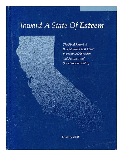 Toward a State of Esteem: The Final Report of the California Task Force to Promote Self Esteem and Personal and Social Responsibility