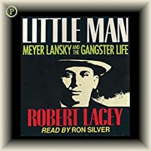 Little Man: Meyer Lansky and the Gangster Life (       ABRIDGED) by Robert Lacey Narrated by Ron Silver