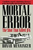 img - for Mortal Error: The Shot That Killed JFK by Bonar Menninger (2013-09-24) book / textbook / text book