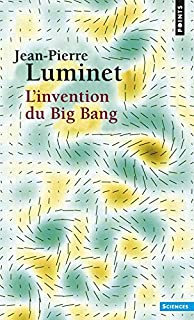 L'invention du big bang, Luminet, Jean-Pierre