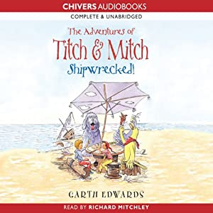 The Adventures of Titch and Mitch: Shipwrecked | [Garth Edwards]