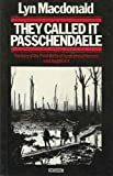 They Called it Passchendaele: Story of the Third Battle of Ypres and of the Men Who Fought in it (0333360672) by Macdonald, Lyn