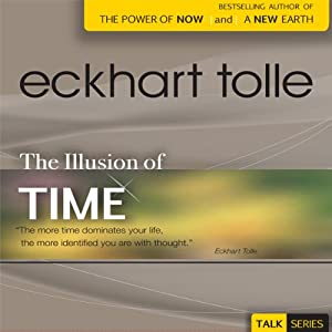 The Illusion of Time | [Eckhart Tolle]