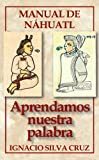 img - for Aprendamos nuestra palabra (MA TITOMACHTICAN TOTLAHTOL) (Spanish Edition) book / textbook / text book