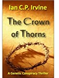 Crown of Thorns-The race to clone Jesus Christ : The Controversial page-turning Genetic Conspiracy Thriller (Book One)